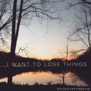I want to lose things