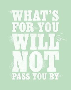 What's for you will not pass you by.