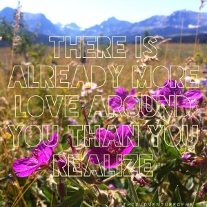 There is already more love around you than you realize